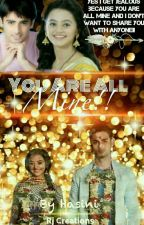 You Are All Mine {Slow Updates} by HasiniReddy7
