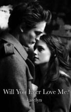 Will You Ever Love Me? (a Twilight fanfiction) by katelynmcook