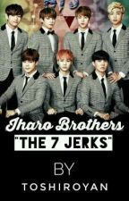 Iharo Brothers: The Seven Jerks by ToshiroYan