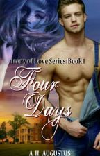 Four Days (Irony of Love Series Book I) by AH_Agustus