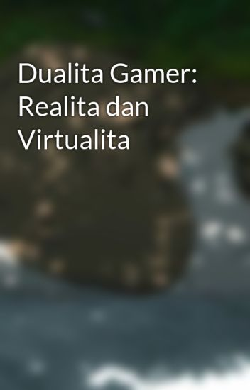 Dualita Gamer: Realita dan Virtualita