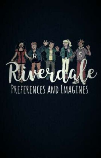 Riverdale - Preferences and Imagines