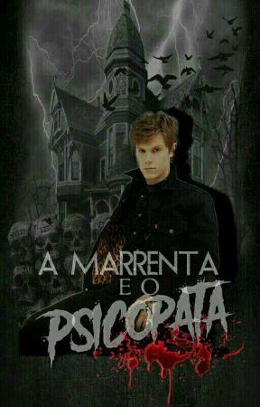 A Marrenta e o Psicopata.  by Juh-Skatista