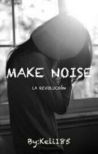 MAKE NOISE by Keli185