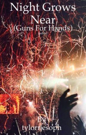 Night Grows Near (Guns For Hands) // joshler by tylorrjesoph