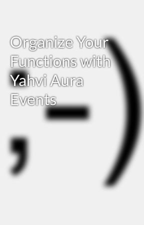 Organize Your Functions with Yahvi Aura Events by yahviauraevents