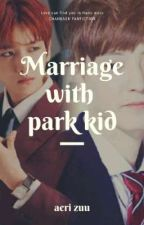 Marriage with Park Kid  by Aerizuu