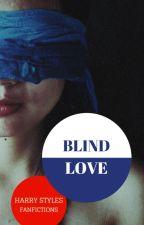 Blind Love [Harry Styles FANFIC] - befejezett by KrisztisFanfictions
