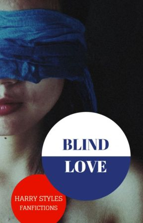 Blind Love [Harry Styles FANFIC] by KrisztisFanfictions