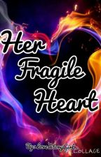 Her Fragile Heart by LoveStoryGirl_