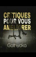 Critiques pour vous améliorer ! by Gothycka
