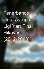 Fenerbahçe Uefa Avrupa Ligi Yarı Final Hikayesi (2012-2013) by TYavru24