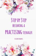 Step by Step becoming a Practising Teenager by sssilentscreamsss