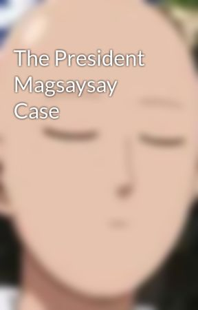 The President Magsaysay Case by judeezzz