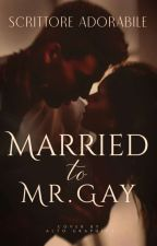 Married To Mr. Gay (COMPLETED) by Serilicious_12