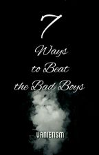 7 Ways to Beat the Bad Boys (Dark Series #1) by vanietism