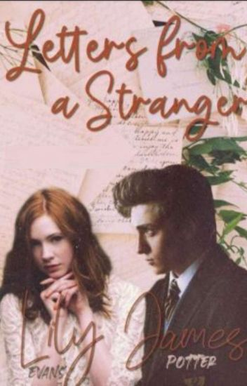 Letters From A Stranger James And Lily Lianna Wattpad