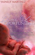 Dame una oportunidad (I & II) ©   (EN EDICIÓN) by YasnelyMartnez