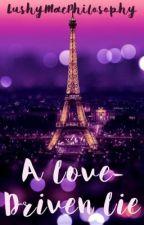 A Love-Driven Lie by LushyMacPhilosophy