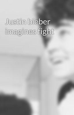 imagines fight - Justin bieber imagines fight - Page 1 - Wattpad