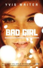 BAD GIRL by Yvis_Writer
