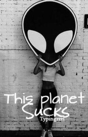 This planet sucks by Typingrrrl
