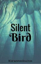 Silent Bird(Coming Soon!) by 9CorazonesOcultos