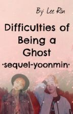 Difficulties of Being A Ghost |Yoonmin| by Yoonmin321