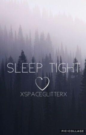 Sleep Tight  by xSpaceGlitterx