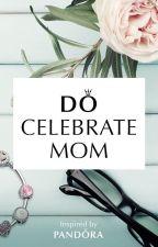 Do Celebrate Mom by AnnaAlbo