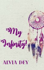 My Infinity  { Book 1 in Series } by alviadey