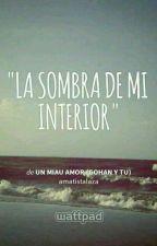 LA SOMBRA DE MI INTERIOR  by amatistalaza