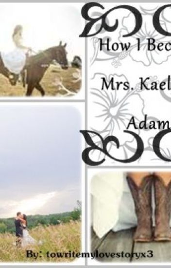 How I Became Mrs. Kaelynn Adams