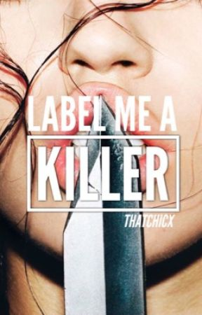Label Me A Killer by thatchicx