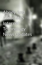 Abney And Associates Internet Technology News Updates by aldrianepinchy