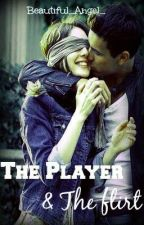 The Player & The Flirt by ayeitsangiee