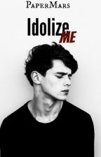 Idolize Me by PaperMars