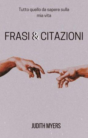 FRASI & CITAZIONI  by Judith-Myers