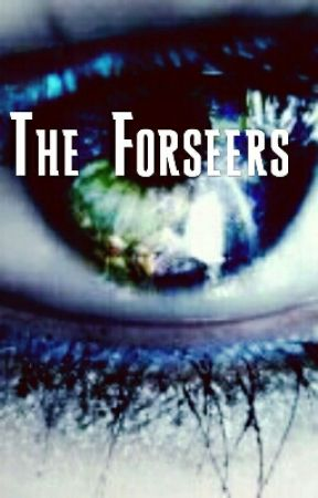 The Forseers|| Fan fiction by TheChaser21