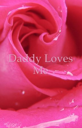 Daddy Loves Me by Awkward_lil_Munchkin