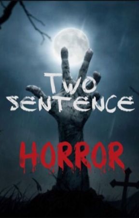 2 sentence horror stories by TheCrazyOne5