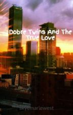 Dobre Twins And The True Love by skyemariewest