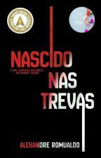 Nascido das trevas. by AlexandreRomualdo7