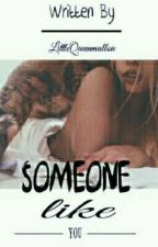 Someone Like You [✔] by LittleQueenmallou