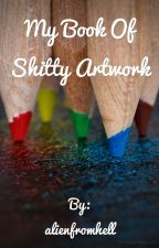 My book of shitty artwork by alienfriend1114