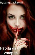 Rapita da un vampiro by laragazzakawaiii