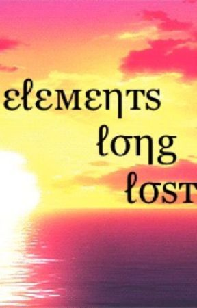 Elements Long Lost by _Candy_Writes_