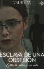 Esclava De Una Obsesión 1/3. by clariza-mateo