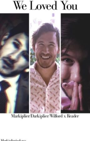 We loved you {markiplier/darkiplier/wilford warfstache x reader} by markiplierisokayy