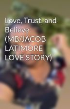 Love, Trust, and Believe (MB/JACOB LATIMORE LOVE STORY) by toospiffy01